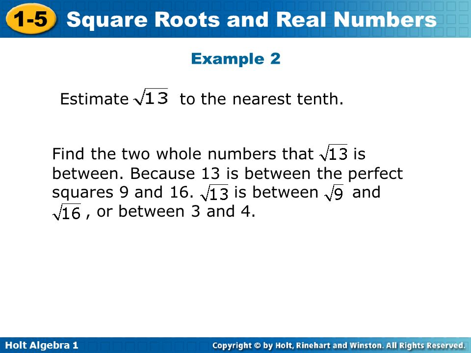 Holt Algebra Square Roots and Real Numbers Estimateto the nearest tenth.