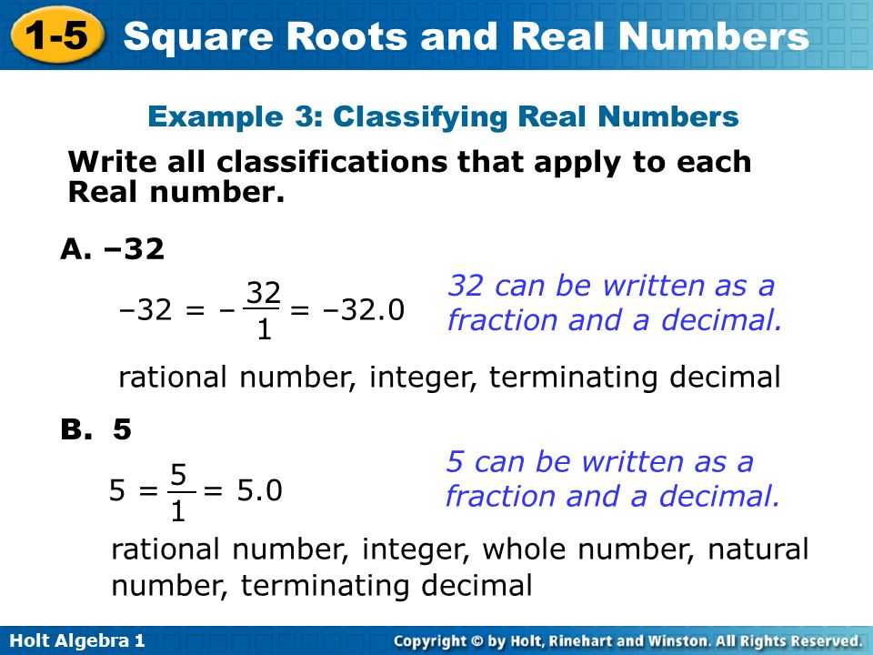 Holt Algebra Square Roots and Real Numbers Example 3: Classifying Real Numbers Write all classifications that apply to each Real number.