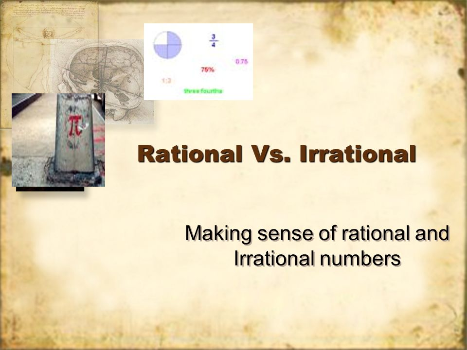 Rational Vs. Irrational Making sense of rational and Irrational numbers