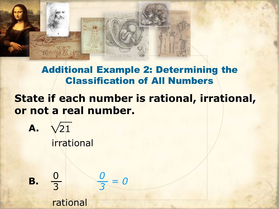 21 irrational 0303 rational 0303 = 0 Additional Example 2: Determining the Classification of All Numbers A.