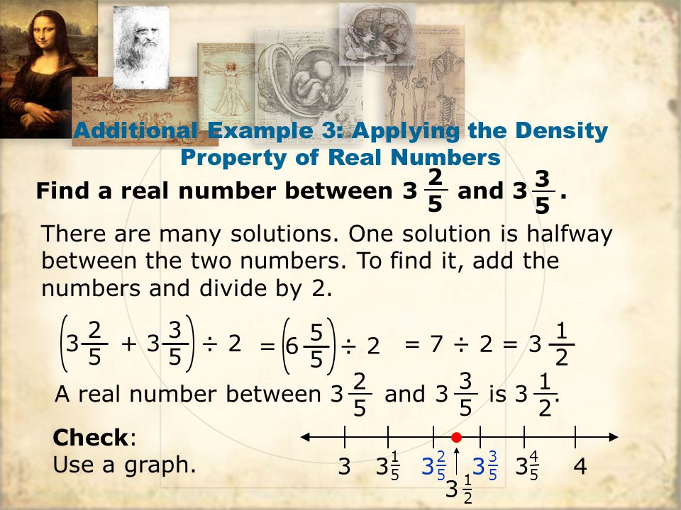 Additional Example 3: Applying the Density Property of Real Numbers ÷ There are many solutions.