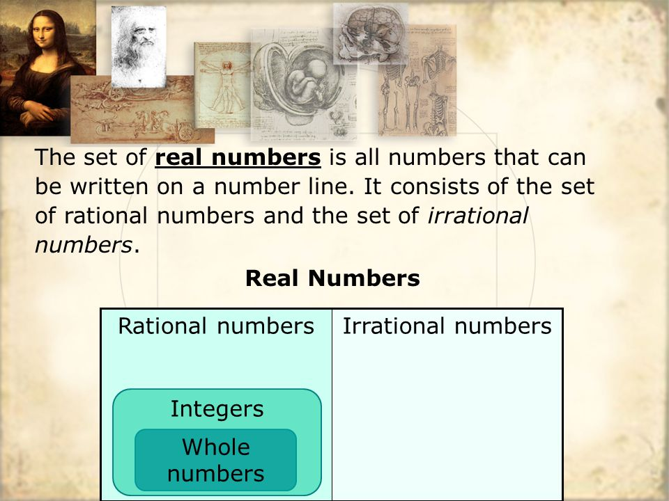 The set of real numbers is all numbers that can be written on a number line.
