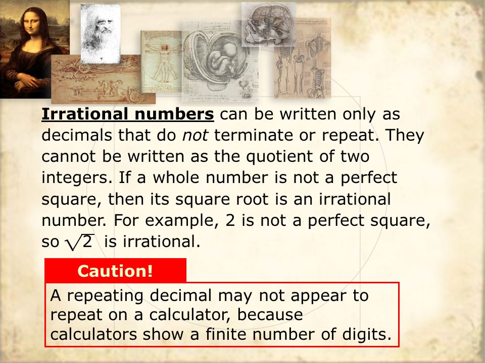 A repeating decimal may not appear to repeat on a calculator, because calculators show a finite number of digits.