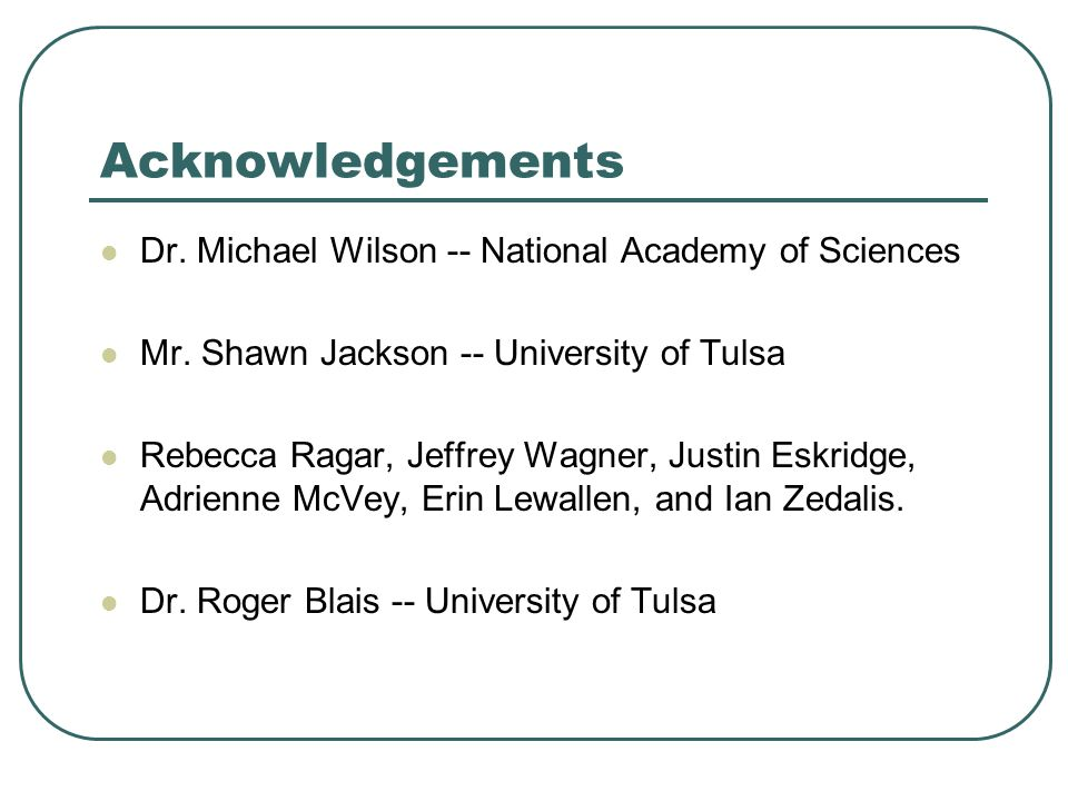 Acknowledgements Dr. Michael Wilson -- National Academy of Sciences Mr.
