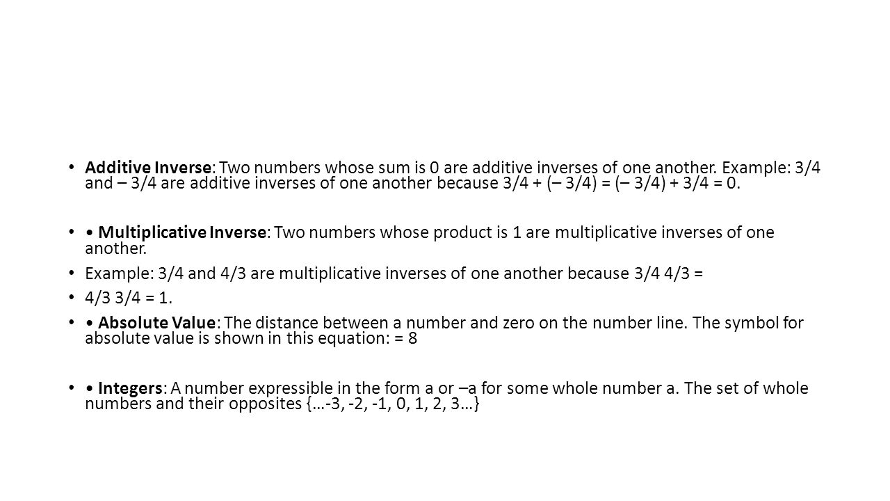 Additive Inverse: Two numbers whose sum is 0 are additive inverses of one another.