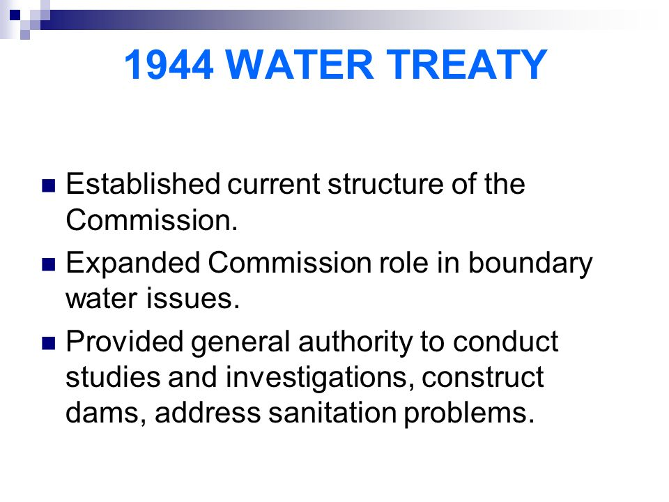 1944 WATER TREATY Established current structure of the Commission.