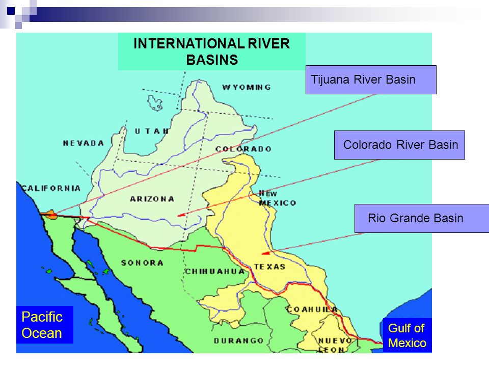 Tijuana River Basin Colorado River Basin Rio Grande Basin INTERNATIONAL RIVER BASINS Pacific Ocean Gulf of Mexico