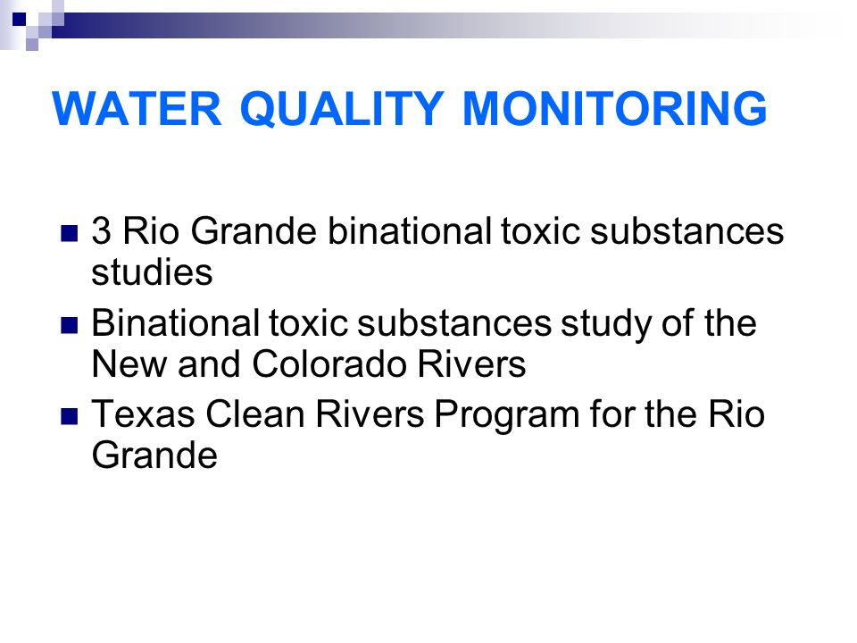 WATER QUALITY MONITORING 3 Rio Grande binational toxic substances studies Binational toxic substances study of the New and Colorado Rivers Texas Clean Rivers Program for the Rio Grande
