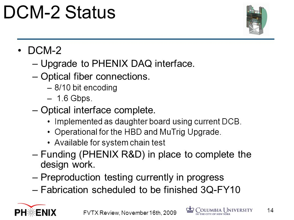 FVTX Review, November 16th, DCM-2 Status DCM-2 –Upgrade to PHENIX DAQ interface.