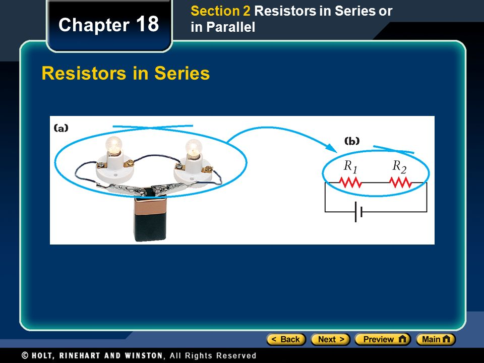 Chapter 18 Section 2 Resistors in Series or in Parallel Resistors in Series