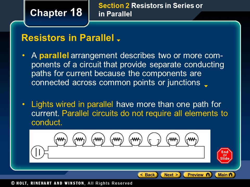 Chapter 18 Resistors in Parallel A parallel arrangement describes two or more com- ponents of a circuit that provide separate conducting paths for current because the components are connected across common points or junctions Lights wired in parallel have more than one path for current.
