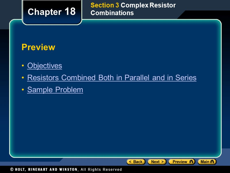 Preview Objectives Resistors Combined Both in Parallel and in Series Sample Problem Chapter 18 Section 3 Complex Resistor Combinations