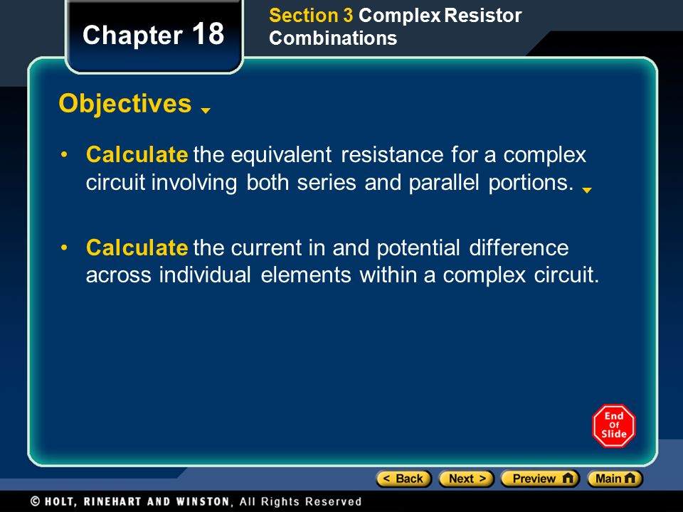 Chapter 18 Objectives Calculate the equivalent resistance for a complex circuit involving both series and parallel portions.