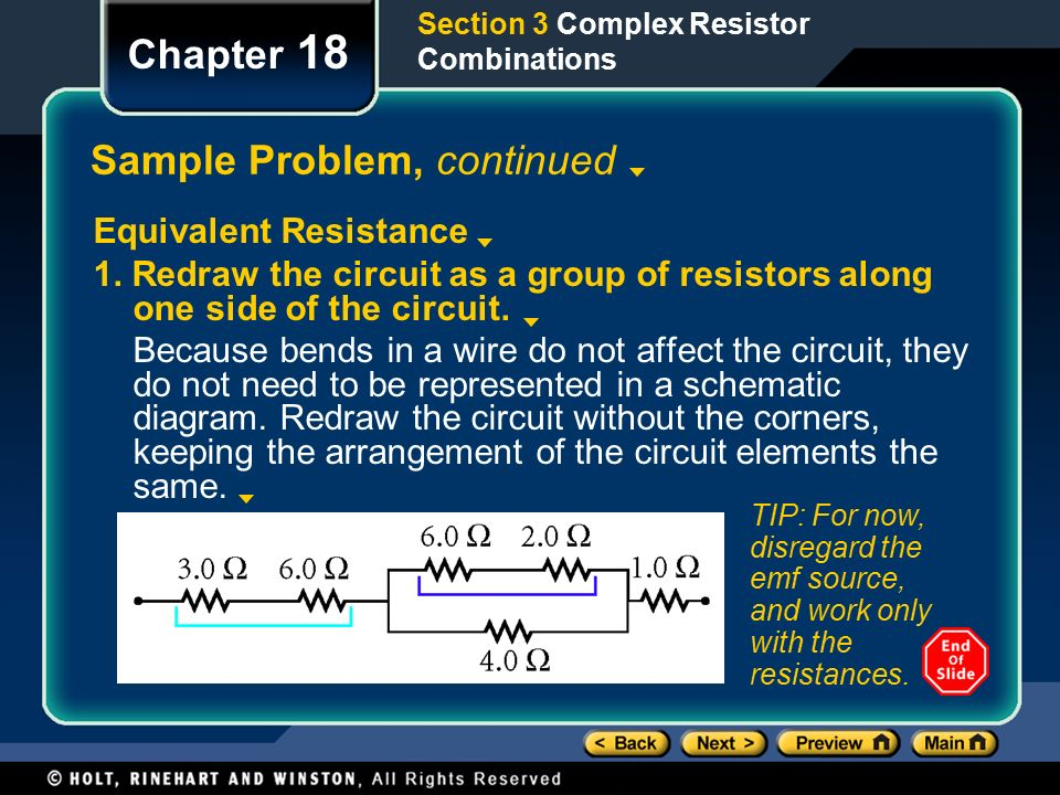 Section 3 Complex Resistor Combinations Chapter 18 Sample Problem, continued Equivalent Resistance 1.