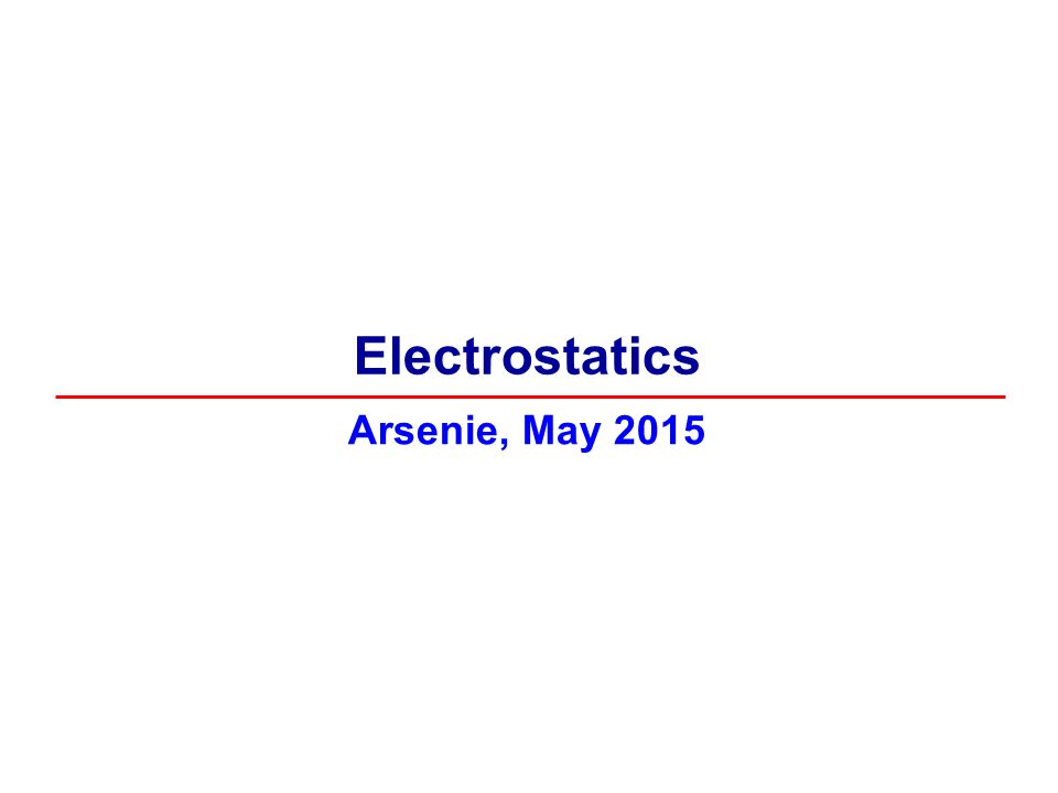 Arsenie, May 2015 Electrostatics