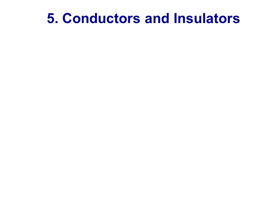 5. Conductors and Insulators