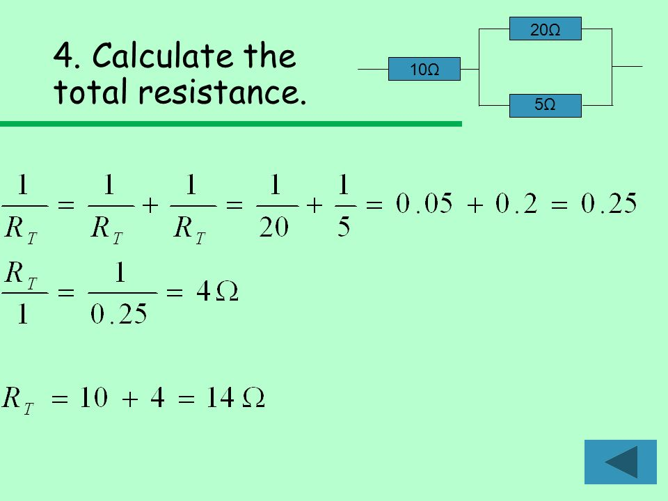 4. Calculate the total resistance. 10Ω 20Ω 5Ω5Ω