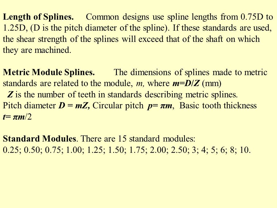 Length of Splines.Common designs use spline lengths from 0.75D to 1.25D, (D is the pitch diameter of the spline).