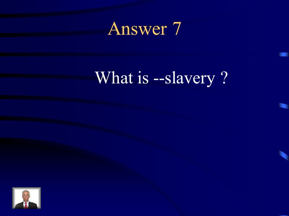 Question 7 This is considered a main reason of the Civil War.