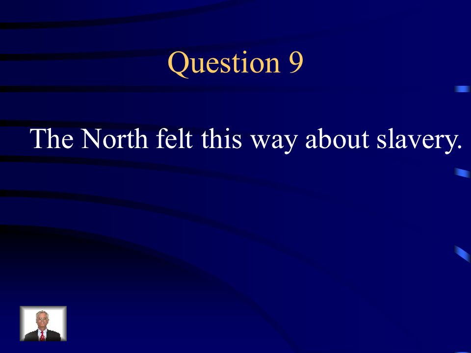 Answer 8 What was --that the abolition of slavery would destroy their region's economy