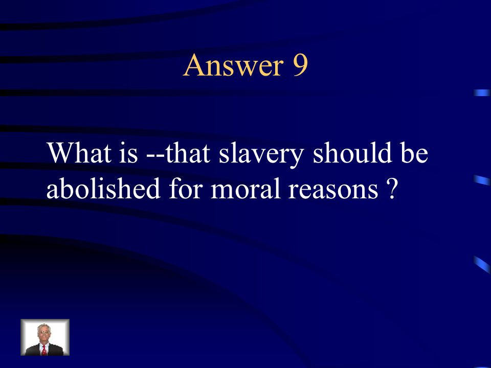 Question 9 The North felt this way about slavery.