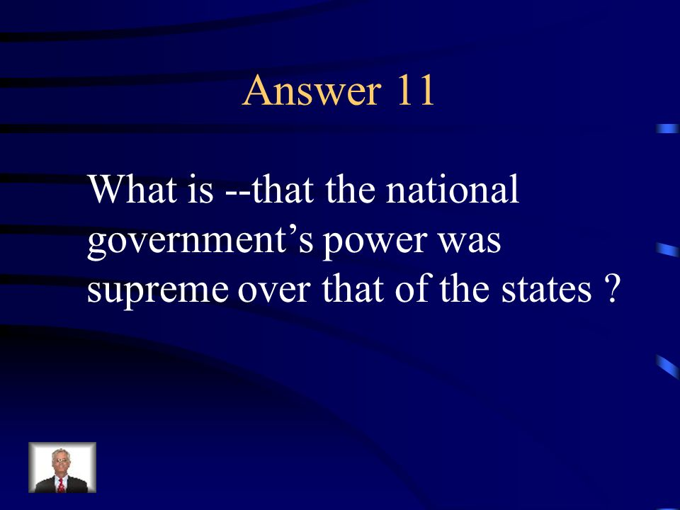 Question 11 The North felt this way about the Federal government.