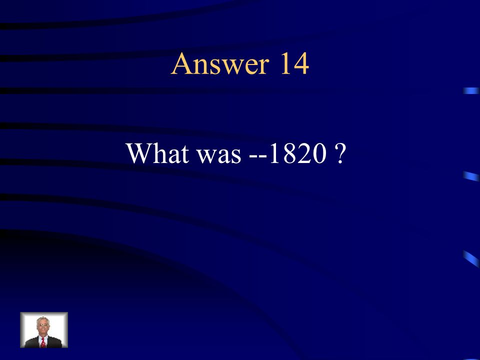 Question 14 The Missouri Compromise occurred in this year.