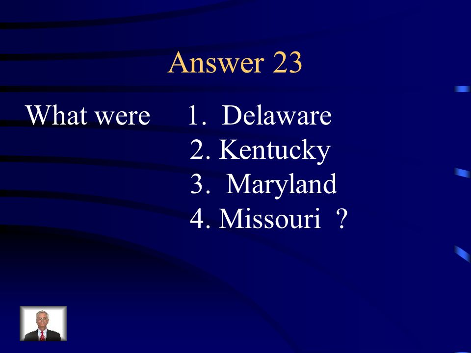 Question 23 These states were border states that stayed in the Union.