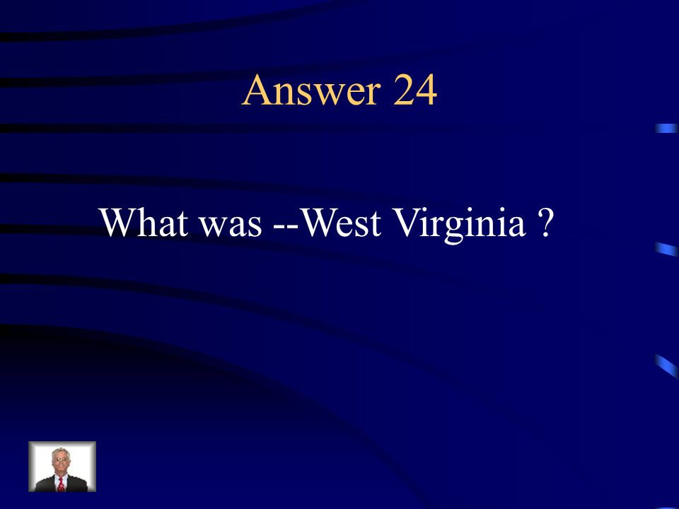 Question 24 This new state was formed at the beginning of the Civil War.