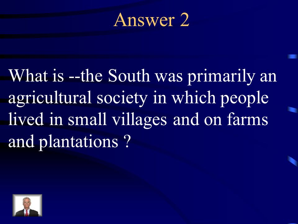 Question 2 Describe the South before the Civil War.