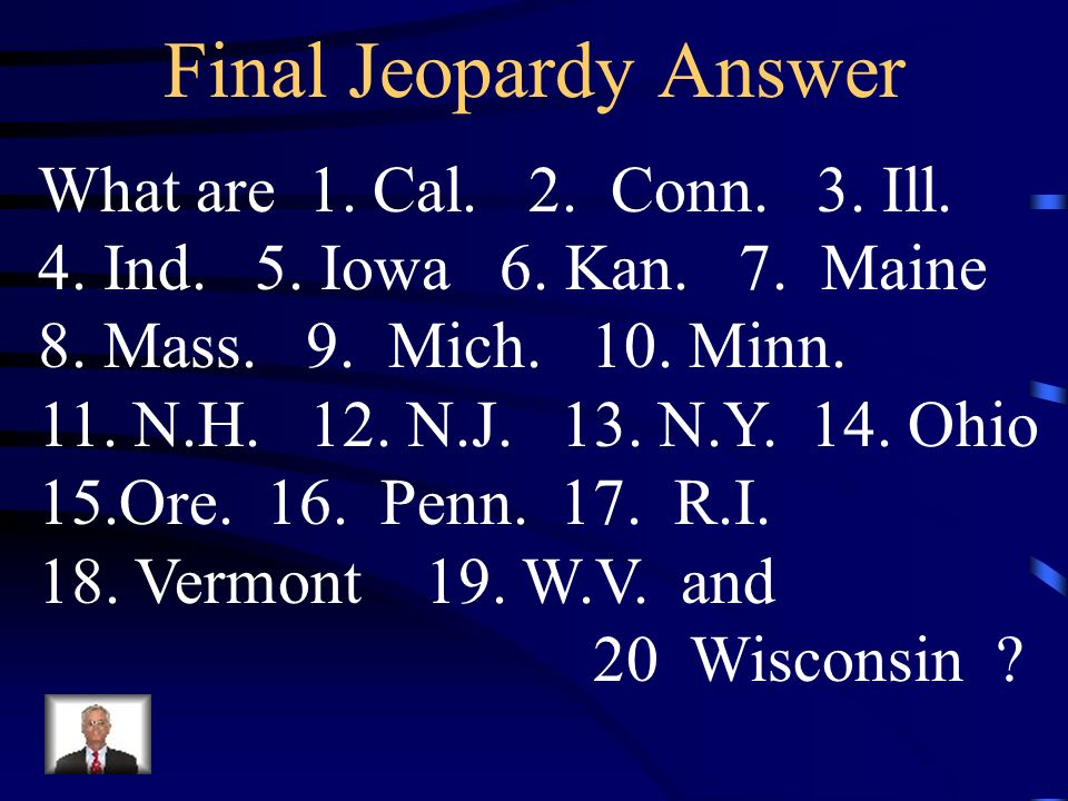Final Jeopardy These states were free states.