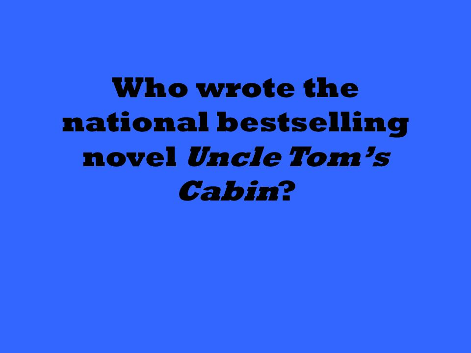 Who wrote the national bestselling novel Uncle Tom's Cabin
