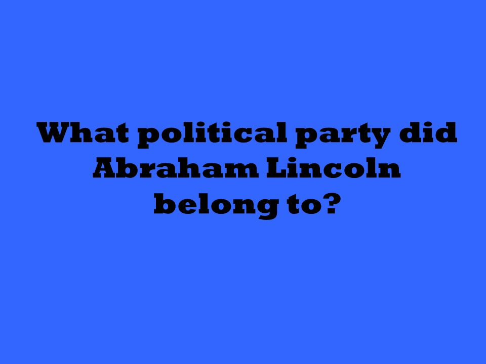What political party did Abraham Lincoln belong to