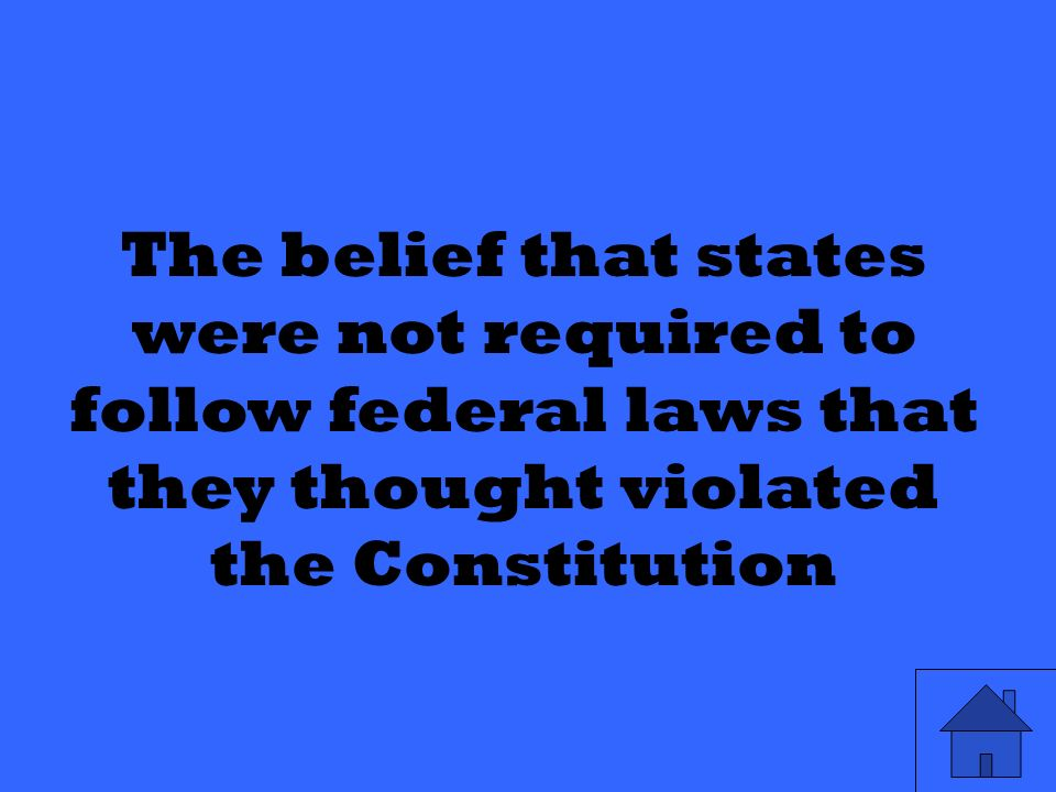 The belief that states were not required to follow federal laws that they thought violated the Constitution