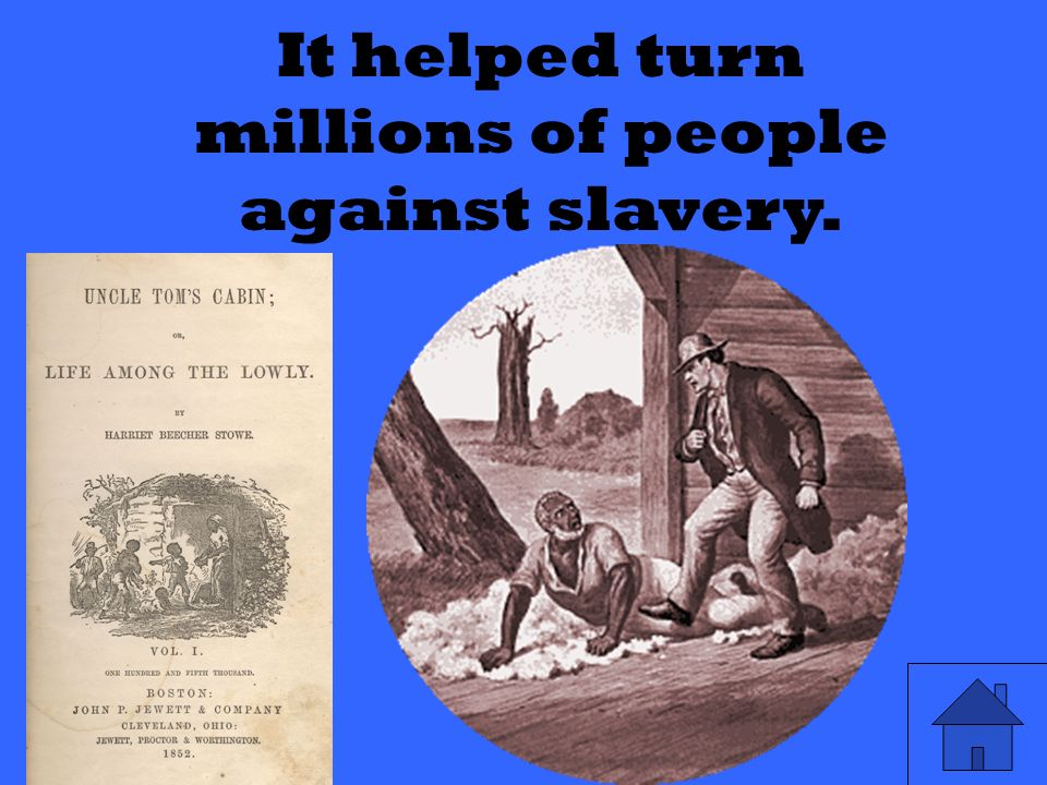 It helped turn millions of people against slavery.