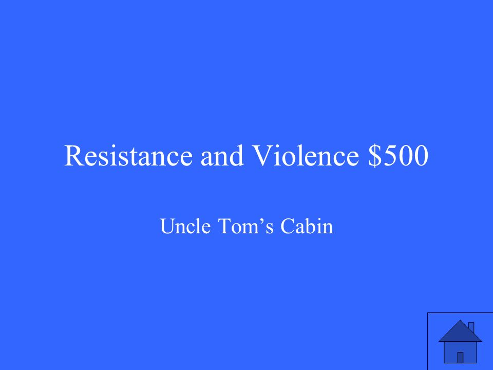 Resistance and Violence $500 Uncle Tom's Cabin