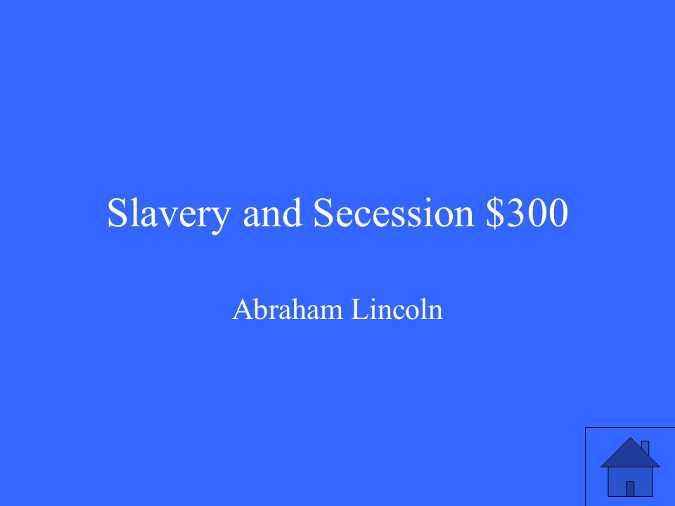 Slavery and Secession $300 Abraham Lincoln