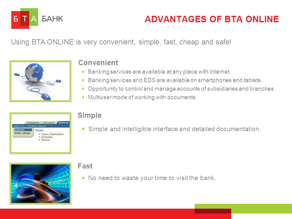 ADVANTAGES OF BTA ONLINE Using BTA ONLINE is very convenient, simple, fast, cheap and safe.