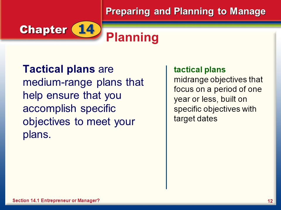 Preparing and Planning to Manage 12 Planning Tactical plans are medium-range plans that help ensure that you accomplish specific objectives to meet yo