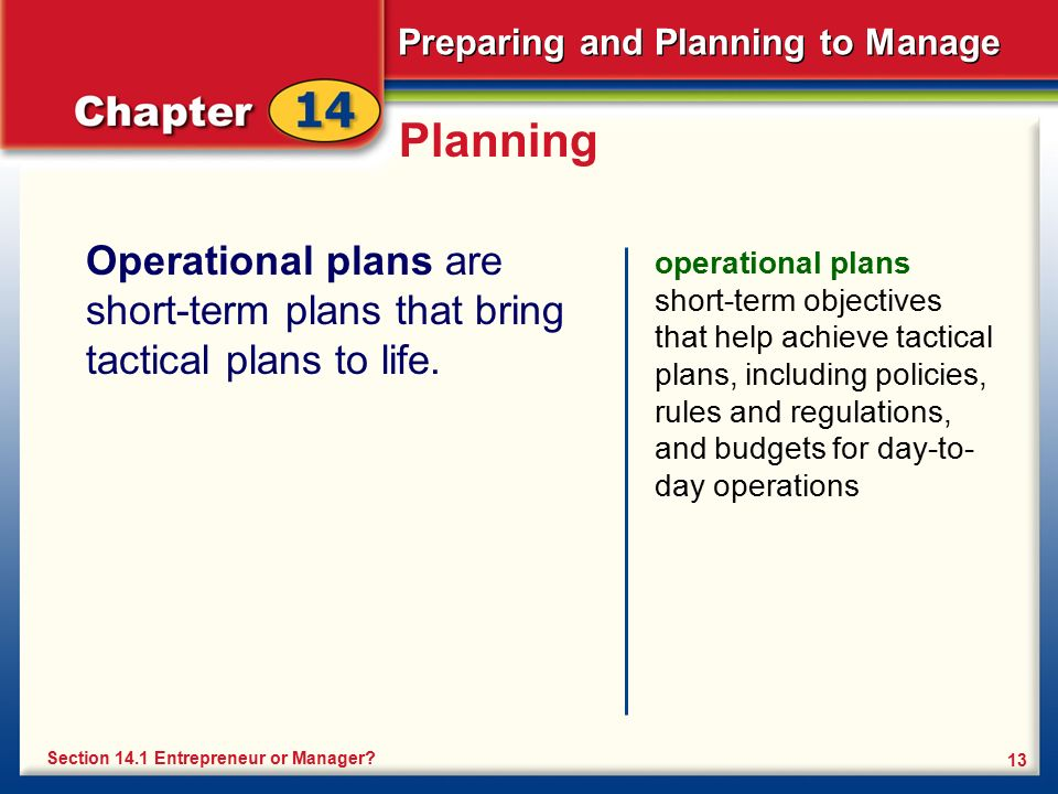 Preparing and Planning to Manage 13 Planning Operational plans are short-term plans that bring tactical plans to life. operational plans short-term ob