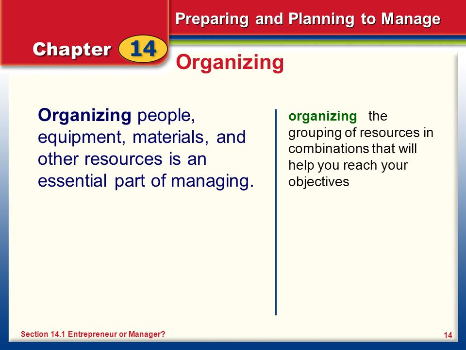 Preparing and Planning to Manage 14 Organizing Organizing people, equipment, materials, and other resources is an essential part of managing. organizi
