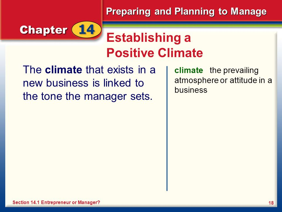 Preparing and Planning to Manage 18 Establishing a Positive Climate The climate that exists in a new business is linked to the tone the manager sets.