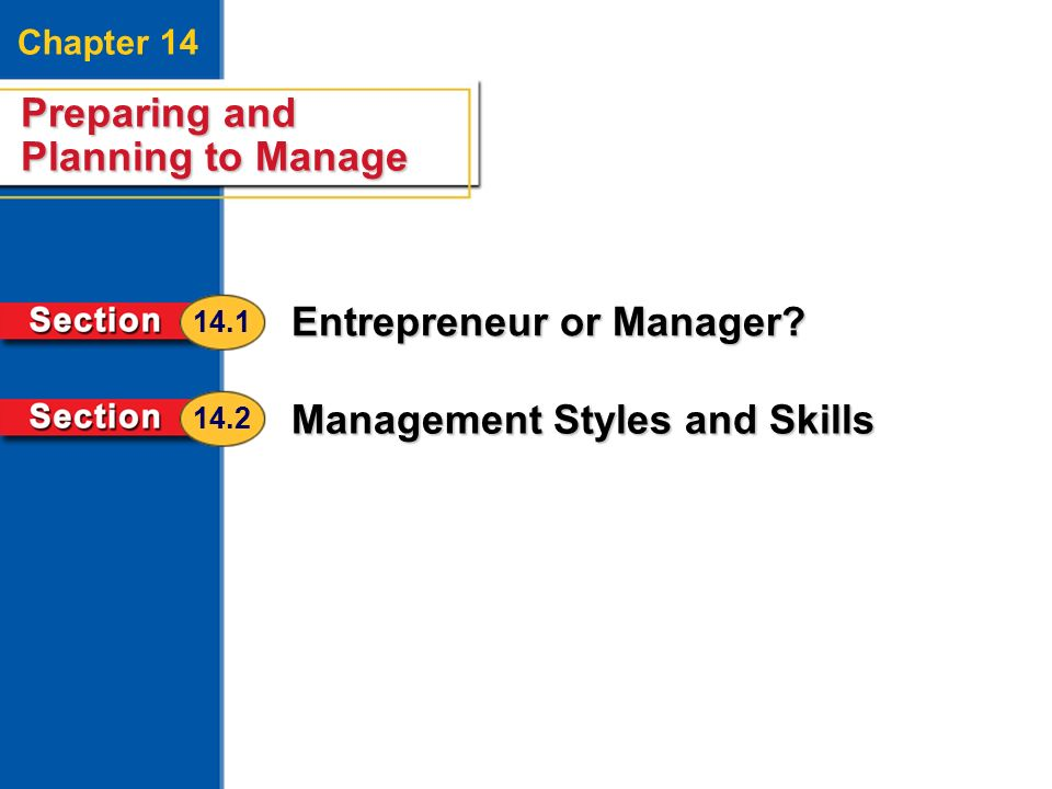 Preparing and Planning to Manage 2 Chapter 14 Preparing and Planning to Manage Entrepreneur or Manager? Management Styles and Skills 14.1 14.2