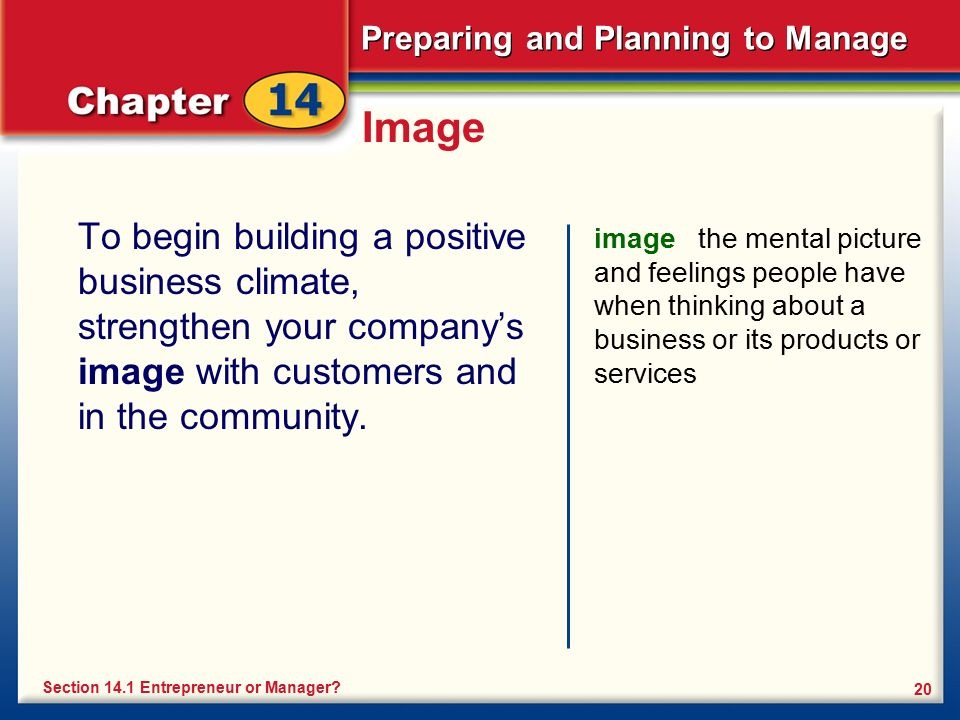 Preparing and Planning to Manage 20 Image To begin building a positive business climate, strengthen your company's image with customers and in the com