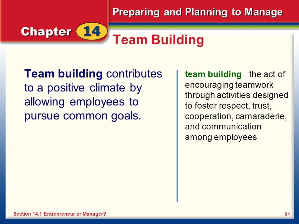 Preparing and Planning to Manage 21 Team Building Team building contributes to a positive climate by allowing employees to pursue common goals. team b