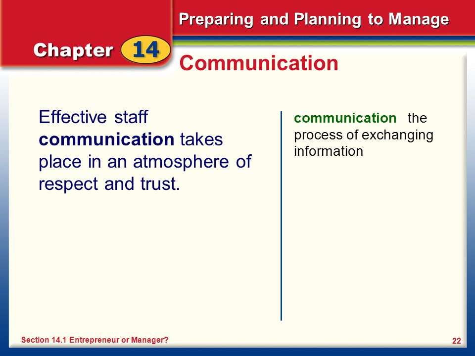 Preparing and Planning to Manage 22 Communication Effective staff communication takes place in an atmosphere of respect and trust. communication the p