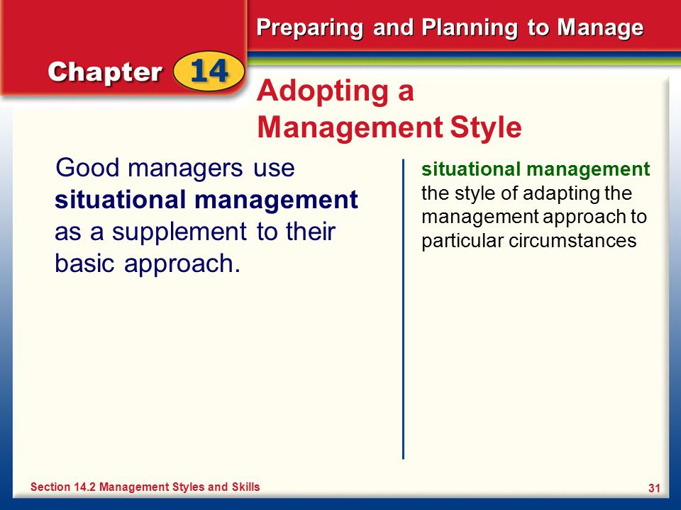 Preparing and Planning to Manage 31 Adopting a Management Style Good managers use situational management as a supplement to their basic approach. situ