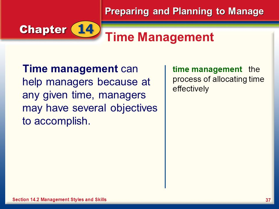 Preparing and Planning to Manage 37 Time Management Time management can help managers because at any given time, managers may have several objectives