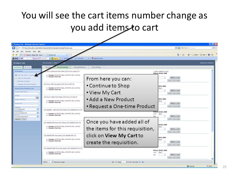 You will see the cart items number change as you add items to cart From here you can: Continue to Shop View My Cart Add a New Product Request a One-time Product From here you can: Continue to Shop View My Cart Add a New Product Request a One-time Product 25 Once you have added all of the items for this requisition, click on View My Cart to create the requisition.
