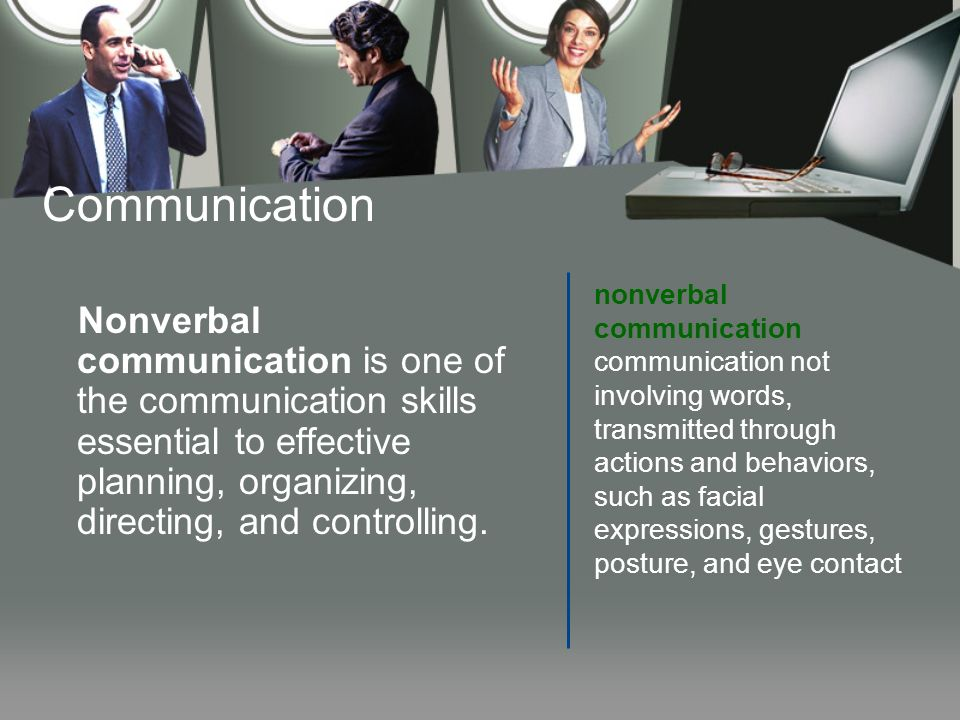 Communication Nonverbal communication is one of the communication skills essential to effective planning, organizing, directing, and controlling. nonv